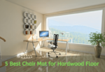 The Best Chair Mat for Hardwood Floor