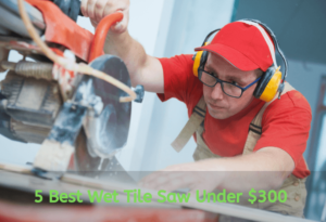The Best Wet Tile Saw Under $300 In 2020 and Buying Guide
