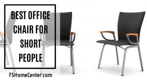 Best Office Chair For Short People: What To Care For?